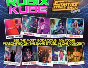 RUBIX KUBE – The 80s Strike Back Show